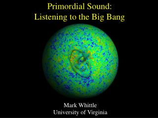 Primordial Sound:  Listening to the Big Bang