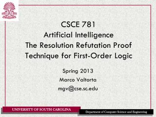 CSCE 781 Artificial Intelligence The Resolution Refutation Proof Technique for First-Order Logic