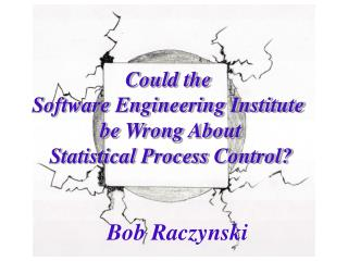 Could the  Software Engineering Institute  be Wrong About  Statistical Process Control?