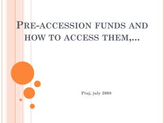 Pre-accession funds and how to access them,...