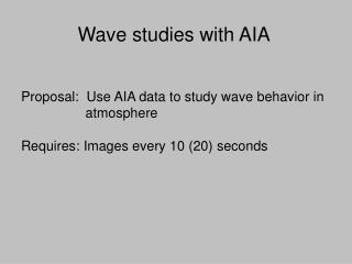 Proposal:  Use AIA data to study wave behavior in                   atmosphere