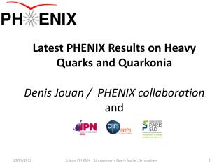 Latest  PHENIX  Results on Heavy Quarks and  Quarkonia Denis Jouan /   PHENIX  collaboration and