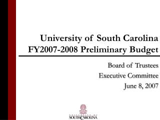 University of South Carolina FY2007-2008 Preliminary Budget
