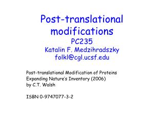 Post-translational modifications PC235 Katalin F. Medzihradszky folkl@cgl.ucsf