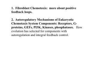 1.  Fibroblast Chemotaxis:  more about positive feedback loops.