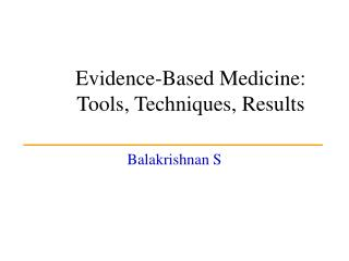Evidence-Based Medicine:  Tools, Techniques, Results