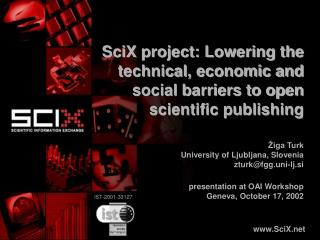 SciX project: Lowering the technical, economic and social barriers to open scientific publishing