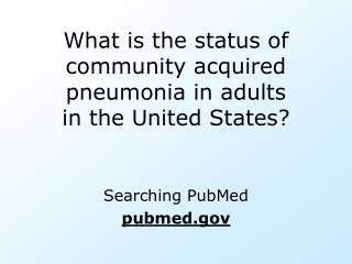 What is the status of community acquired pneumonia in adults in the United States?