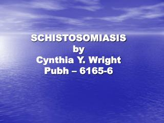 SCHISTOSOMIASIS by Cynthia Y. Wright Pubh – 6165-6