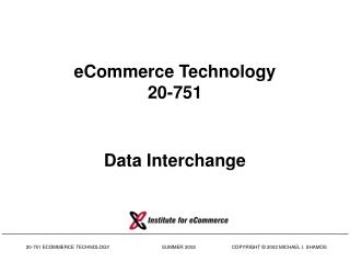 eCommerce Technology 20-751 Data Interchange