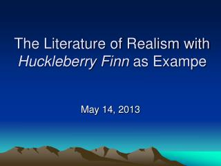 The Literature of Realism with  Huckleberry Finn  as Exampe