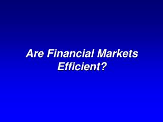 Are Financial Markets Efficient?