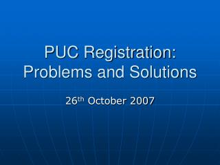 PUC Registration: Problems and Solutions