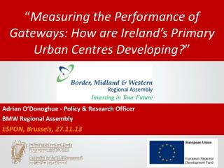 """ Measuring the Performance of Gateways: How are Ireland's Primary Urban Centres Developing? """