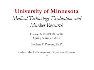 Stephen T. Parente, Ph.D. Carlson School of Management, Department of Finance =