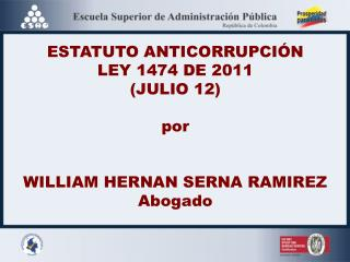 ESTATUTO ANTICORRUPCIÓN LEY 1474 DE 2011 (JULIO 12) por WILLIAM HERNAN SERNA RAMIREZ Abogado