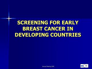 SCREENING FOR EARLY BREAST CANCER IN DEVELOPING COUNTRIES