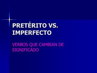 PRETÉRITO VS. IMPERFECTO
