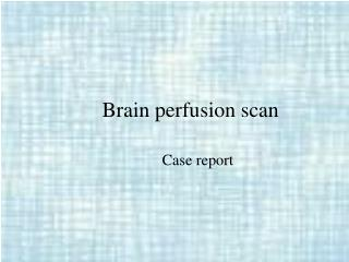Brain perfusion scan