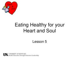 Eating Healthy for your          Heart and Soul Lesson 5