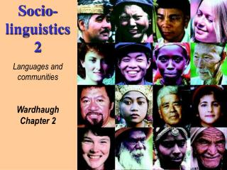 Socio-linguistics 2 Languages and communities Wardhaugh Chapter 2