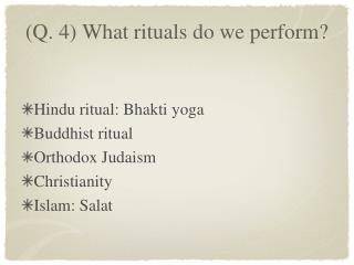 (Q. 4) What rituals do we perform?
