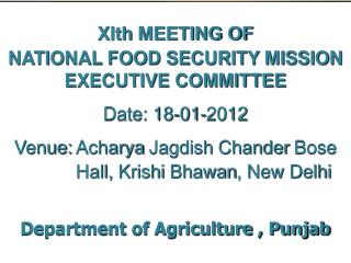 XIth  MEETING OF  NATIONAL  FOOD SECURITY MISSION EXECUTIVE  COMMITTEE Date: 18-01-2012