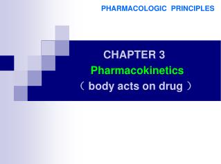 CHAPTER 3 Pharmacokinetics  (  body  a cts on drug  )