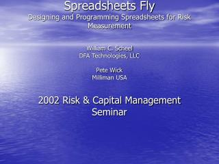 Make Your Actuarial Spreadsheets Fly Designing and Programming Spreadsheets for Risk Measurement  William C. Scheel DFA