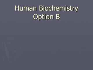 Human Biochemistry Option B