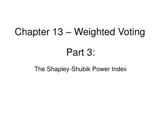 Chapter 13 – Weighted Voting