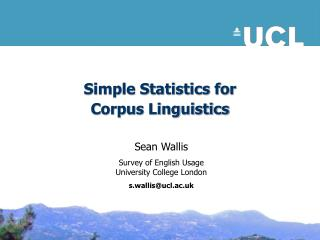 Simple Statistics for  Corpus Linguistics