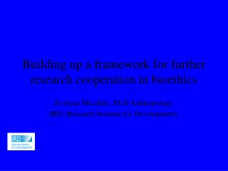 Building up a framework for further research cooperation in bioethics