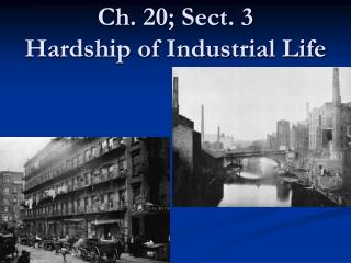 Ch. 20; Sect. 3 Hardship of Industrial Life