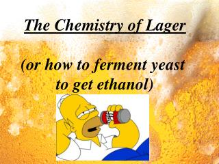 The Chemistry of Lager (or how to ferment yeast  to get ethanol)