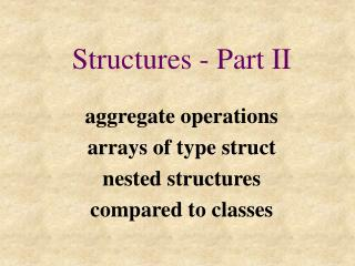 Structures - Part II aggregate operations arrays of type struct nested structures