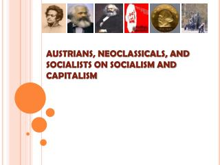 AUSTRIANS, NEOCLASSICALS, AND SOCIALISTS ON SOCIALISM AND CAPITALISM