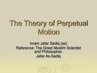 The Theory of Perpetual Motion