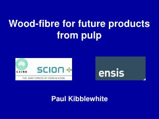 Wood-fibre for future products from pulp