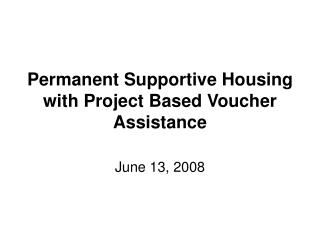 Permanent Supportive Housing with Project Based Voucher Assistance