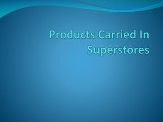 Products Carried In Superstores
