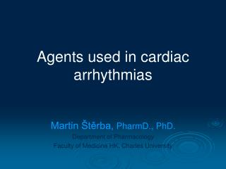 Agents used in cardiac arrhythmias