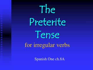 The  Preterite Tense for irregular verbs