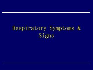 Respiratory Symptoms & Signs