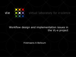 Workflow design and implementation issues in the VL-e project