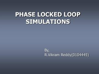 PHASE LOCKED LOOP SIMULATIONS