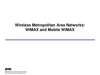 Wireless Metropolitan Area Networks: WiMAX and Mobile WiMAX