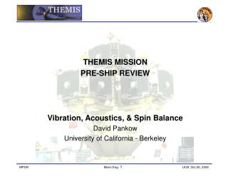THEMIS MISSION  PRE-SHIP REVIEW  Vibration, Acoustics, & Spin Balance David Pankow