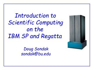 Introduction to Scientific Computing 		on the  IBM SP and Regatta