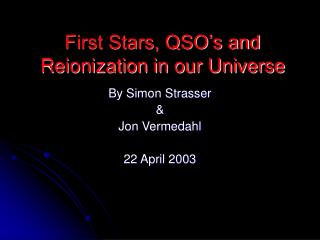 First Stars, QSO's and Reionization in our Universe